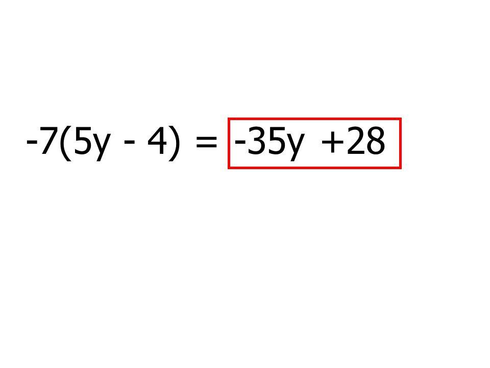 -7(5y - 4) =+28-35y