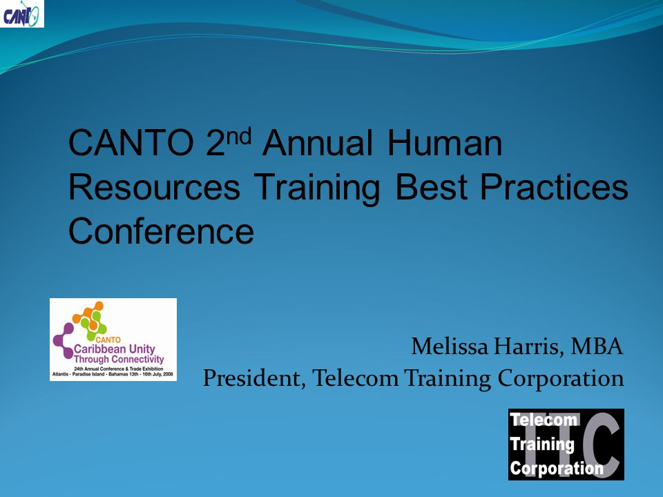 Melissa Harris, MBA President, Telecom Training Corporation CANTO 2 nd Annual Human Resources Training Best Practices Conference