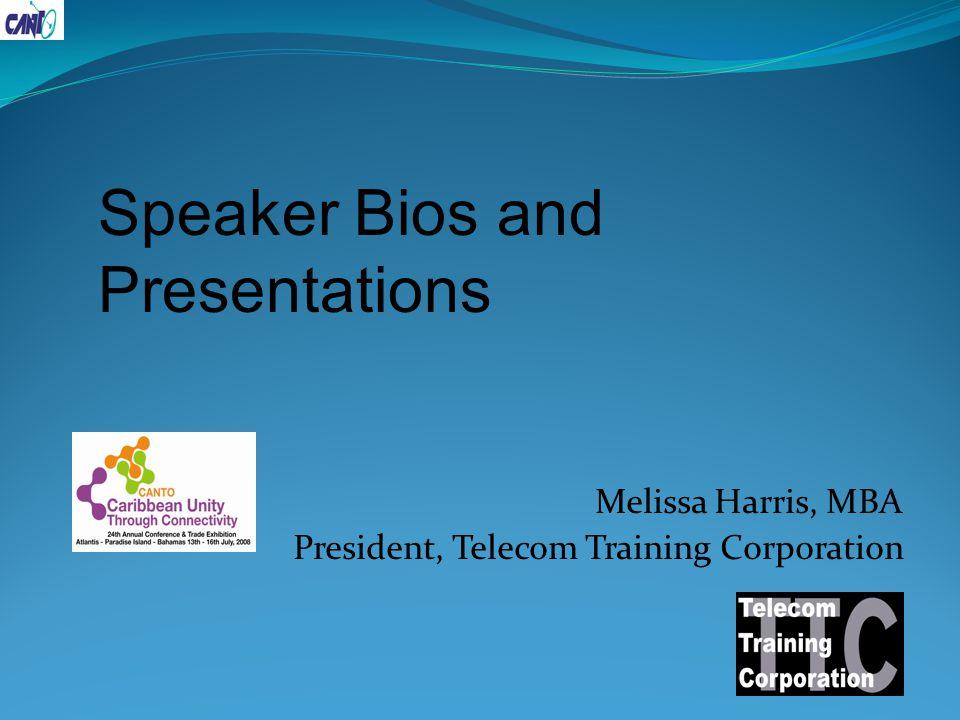 Melissa Harris, MBA President, Telecom Training Corporation Speaker Bios and Presentations