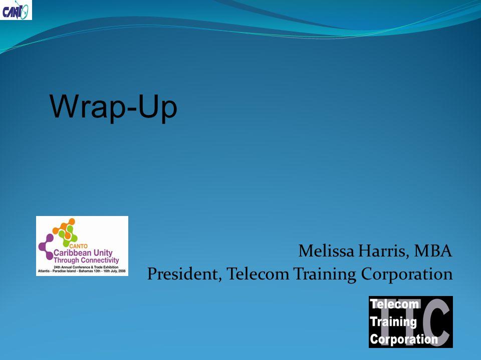 Melissa Harris, MBA President, Telecom Training Corporation Wrap-Up