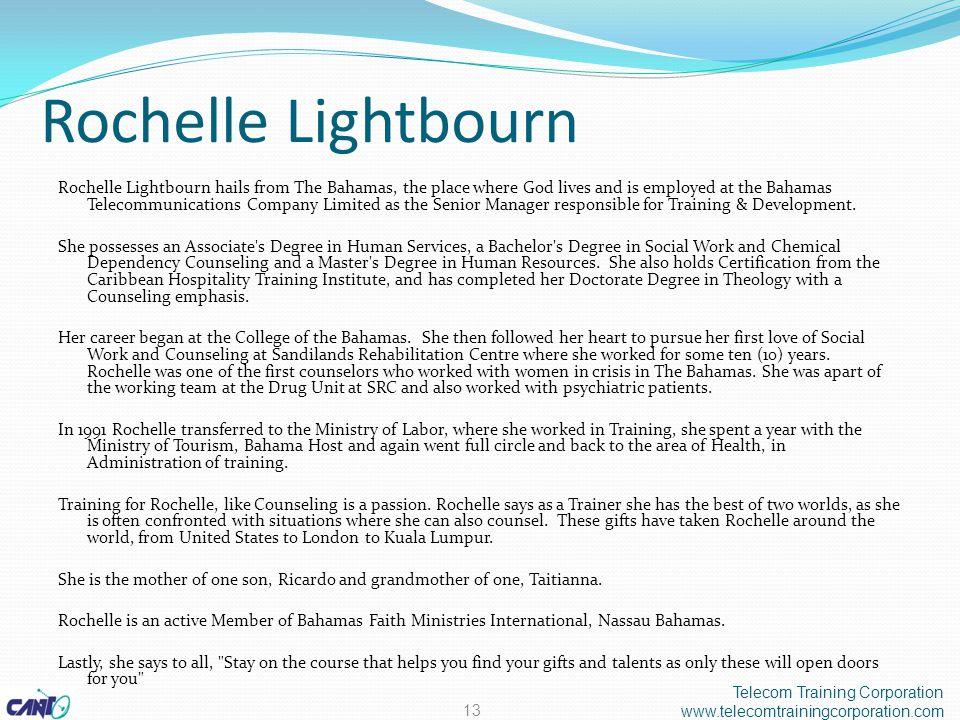 Rochelle Lightbourn Rochelle Lightbourn hails from The Bahamas, the place where God lives and is employed at the Bahamas Telecommunications Company Limited as the Senior Manager responsible for Training & Development.