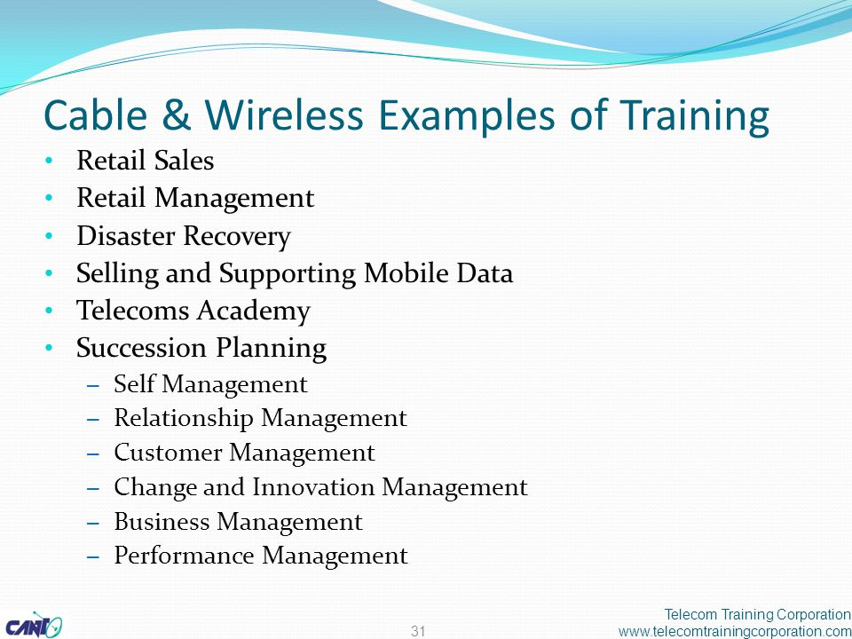Cable & Wireless Examples of Training Retail Sales Retail Management Disaster Recovery Selling and Supporting Mobile Data Telecoms Academy Succession Planning – Self Management – Relationship Management – Customer Management – Change and Innovation Management – Business Management – Performance Management Telecom Training Corporation www.telecomtrainingcorporation.com31