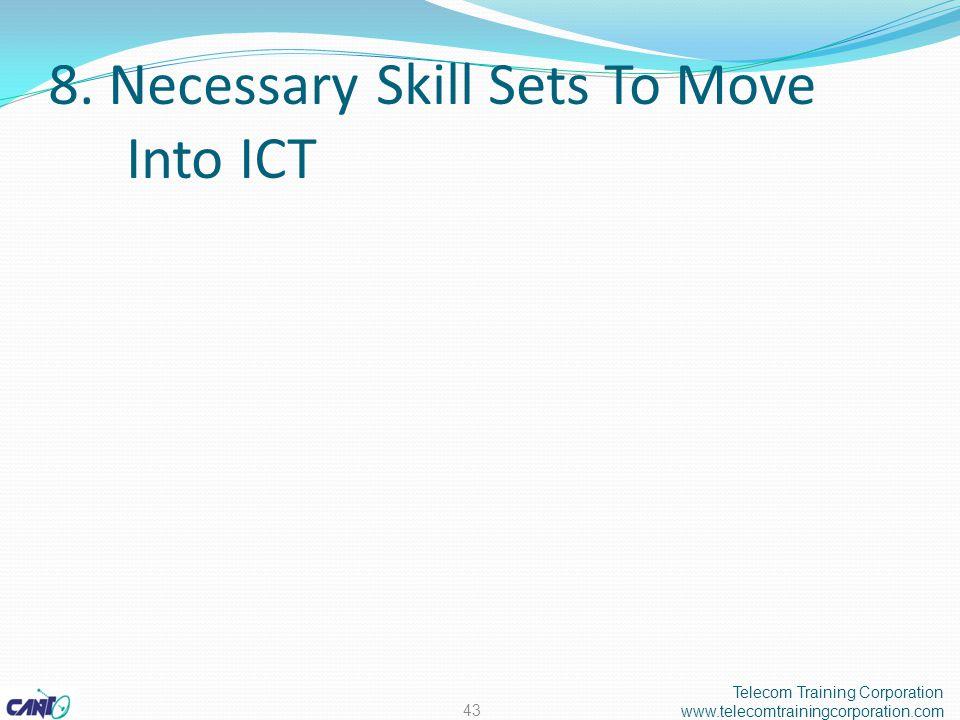 8. Necessary Skill Sets To Move Into ICT Telecom Training Corporation www.telecomtrainingcorporation.com 43