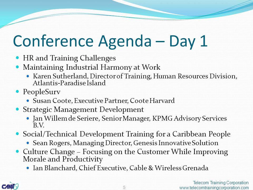 Conference Agenda – Day 1 HR and Training Challenges Maintaining Industrial Harmony at Work Karen Sutherland, Director of Training, Human Resources Division, Atlantis-Paradise Island PeopleSurv Susan Coote, Executive Partner, Coote Harvard Strategic Management Development Jan Willem de Seriere, Senior Manager, KPMG Advisory Services B.V.