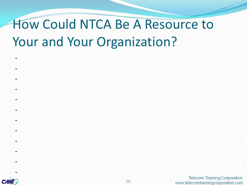 How Could NTCA Be A Resource to Your and Your Organization.