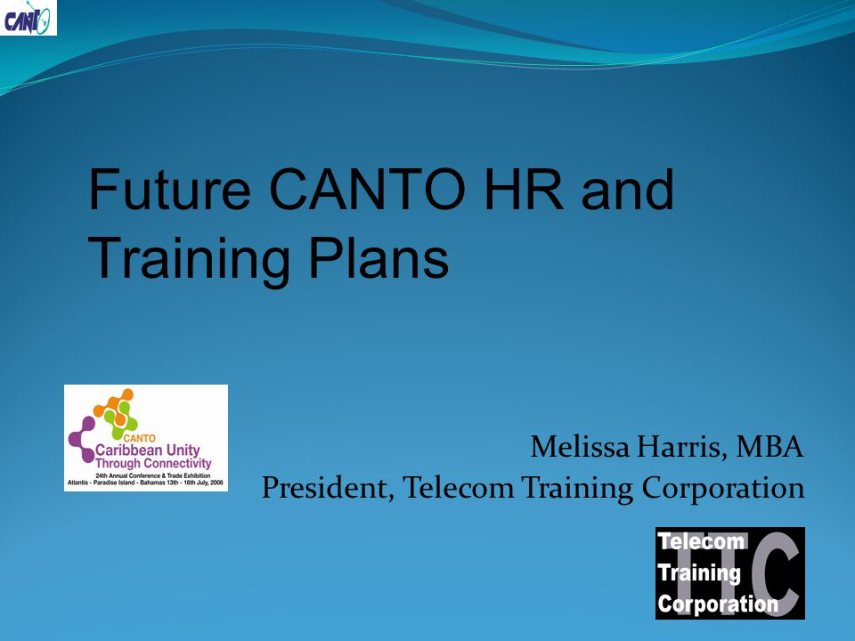 Melissa Harris, MBA President, Telecom Training Corporation Future CANTO HR and Training Plans