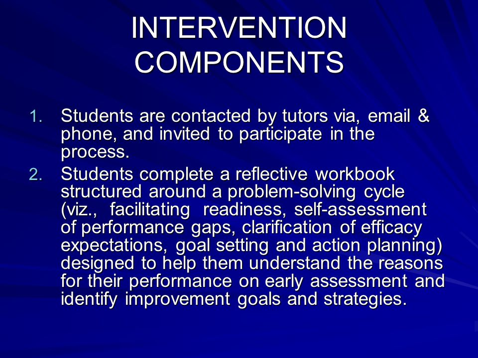 INTERVENTION COMPONENTS 1. Students are contacted by tutors via, email & phone, and invited to participate in the process. 2. Students complete a refl