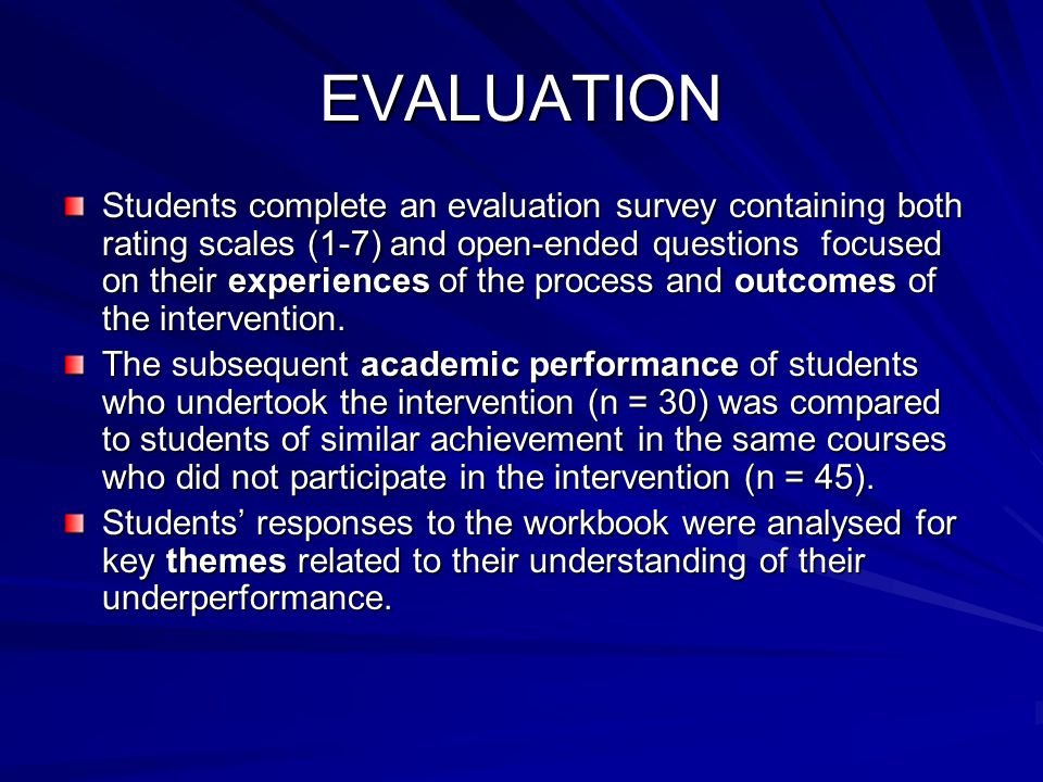 EVALUATION Students complete an evaluation survey containing both rating scales (1-7) and open-ended questions focused on their experiences of the pro