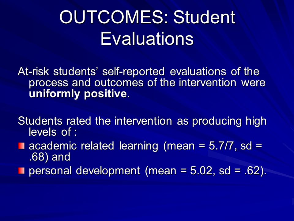 OUTCOMES: Student Evaluations At-risk students' self-reported evaluations of the process and outcomes of the intervention were uniformly positive.