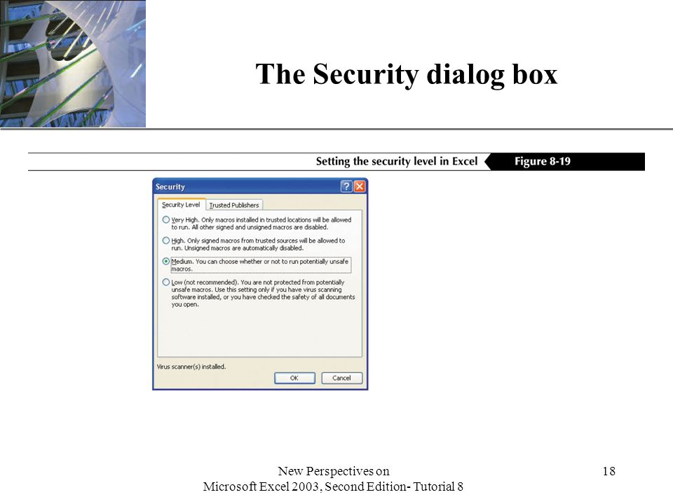 XP New Perspectives on Microsoft Excel 2003, Second Edition- Tutorial 8 18 The Security dialog box