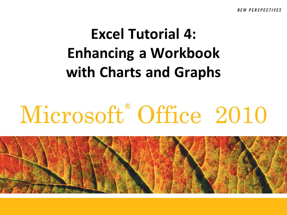 XP Objectives Create an embedded chart Create and format a pie chart Work with chart titles and legends Create and format a column chart New Perspectives on Microsoft Excel 20102