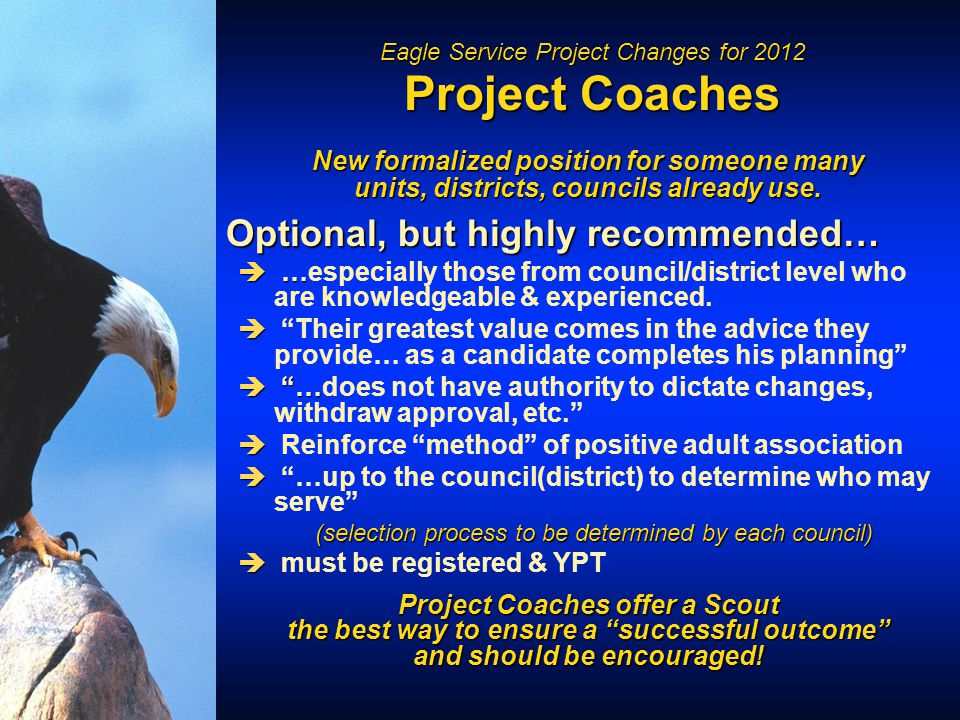 Eagle Service Project Changes for 2012 Project Coaches New formalized position for someone many units, districts, councils already use.