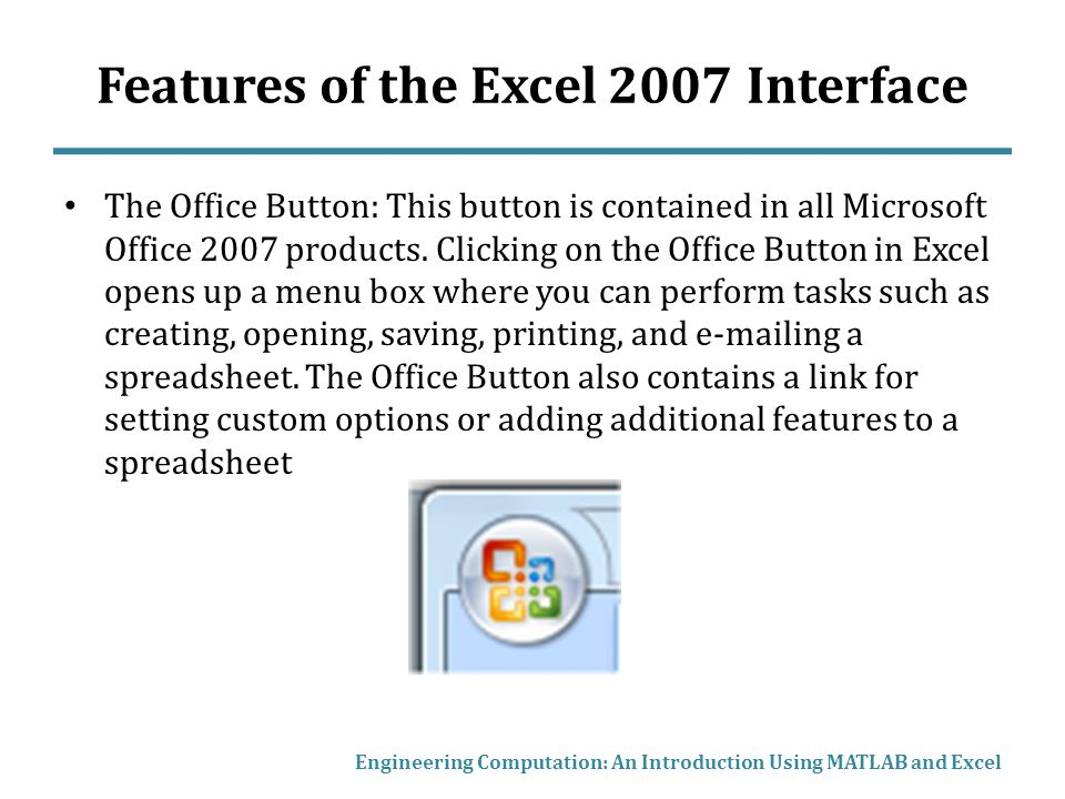 Features of the Excel 2007 Interface The Office Button: This button is contained in all Microsoft Office 2007 products.