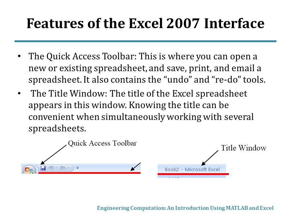 Features of the Excel 2007 Interface The Quick Access Toolbar: This is where you can open a new or existing spreadsheet, and save, print, and email a spreadsheet.