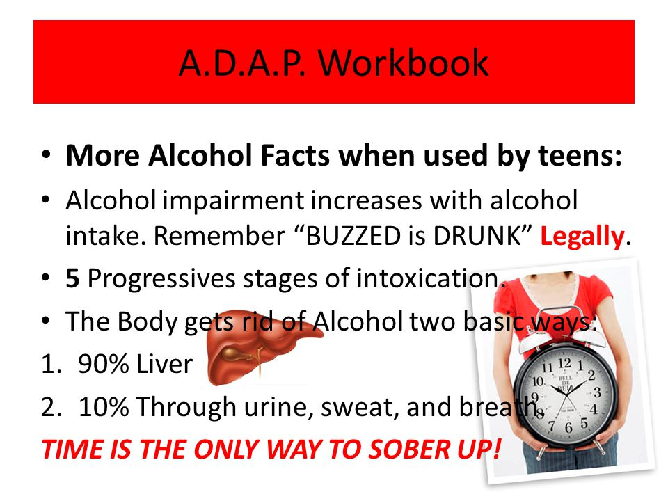 More Alcohol Facts when used by teens: Alcohol impairment increases with alcohol intake.
