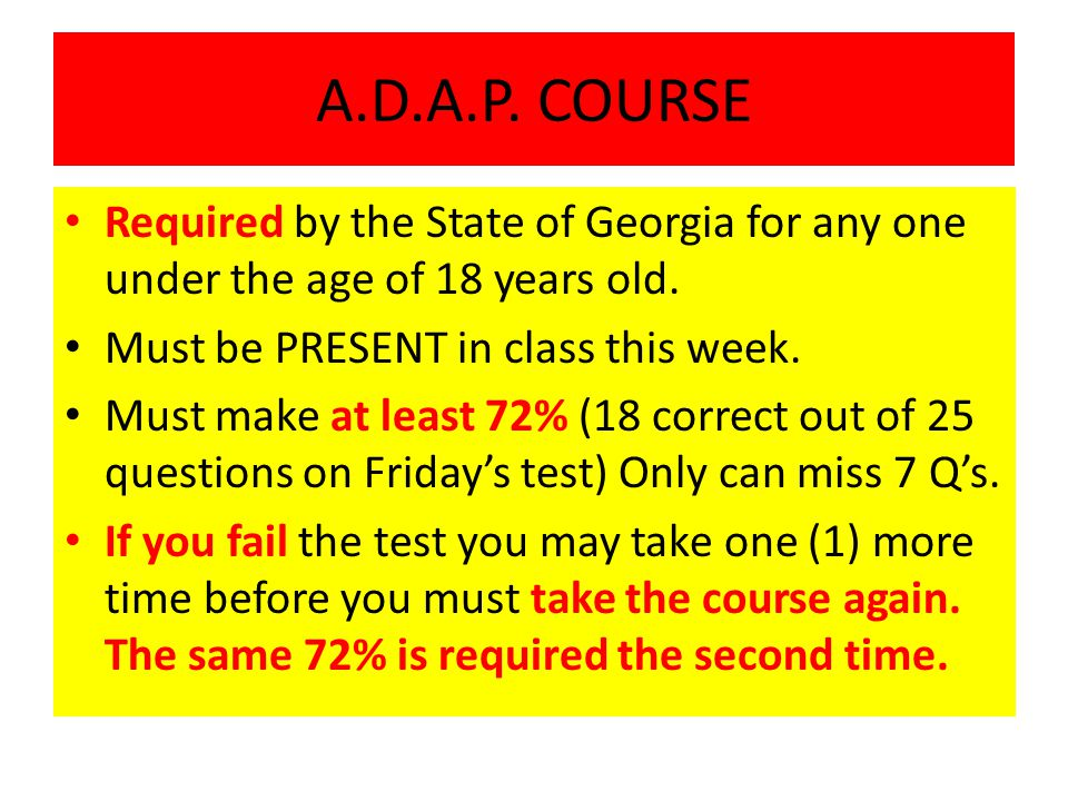A.D.A.P. COURSE Required by the State of Georgia for any one under the age of 18 years old.