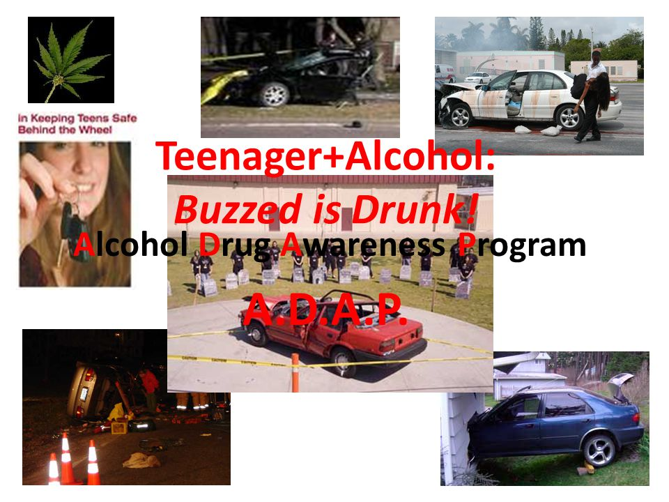Teenager+Alcohol: Buzzed is Drunk! Alcohol Drug Awareness Program A.D.A.P.