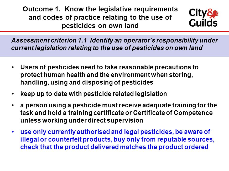 Assessment criterion 1.1 Identify an operator's responsibility under current legislation relating to the use of pesticides on own land Outcome 1.
