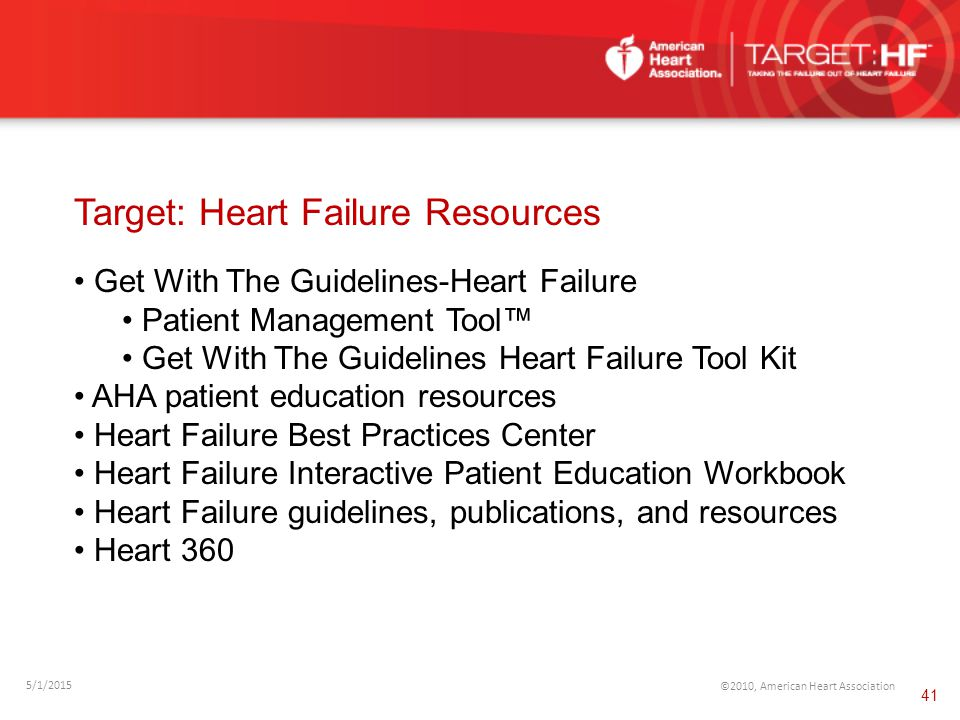 Target: Heart Failure Resources 5/1/2015 ©2010, American Heart Association Get With The Guidelines-Heart Failure Patient Management Tool™ Get With The
