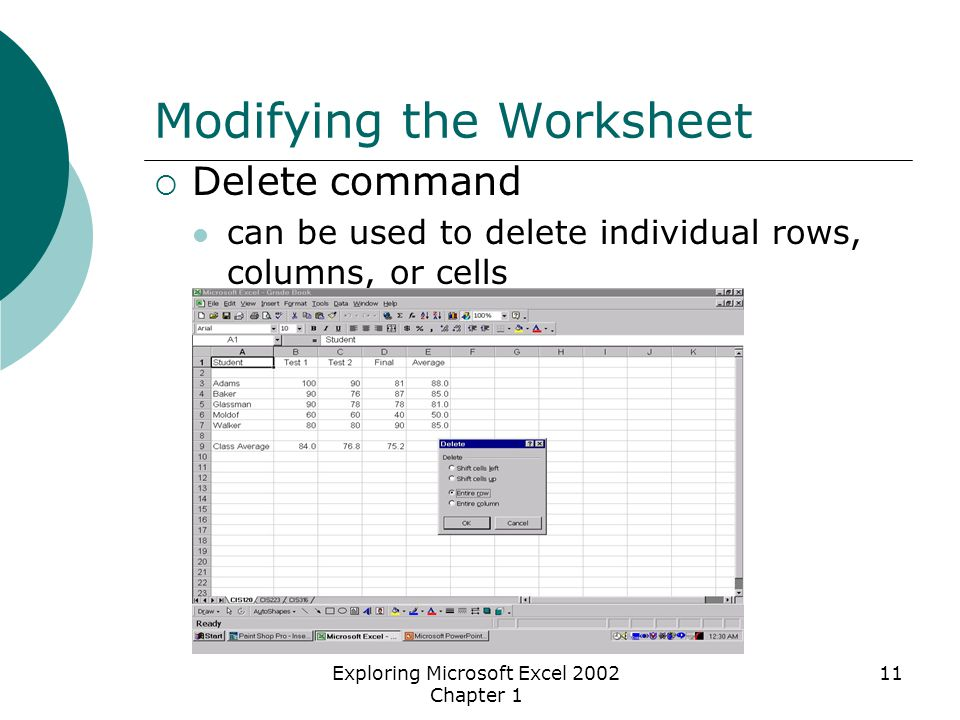 Exploring Microsoft Excel 2002 Chapter 1 11 Modifying the Worksheet  Delete command can be used to delete individual rows, columns, or cells