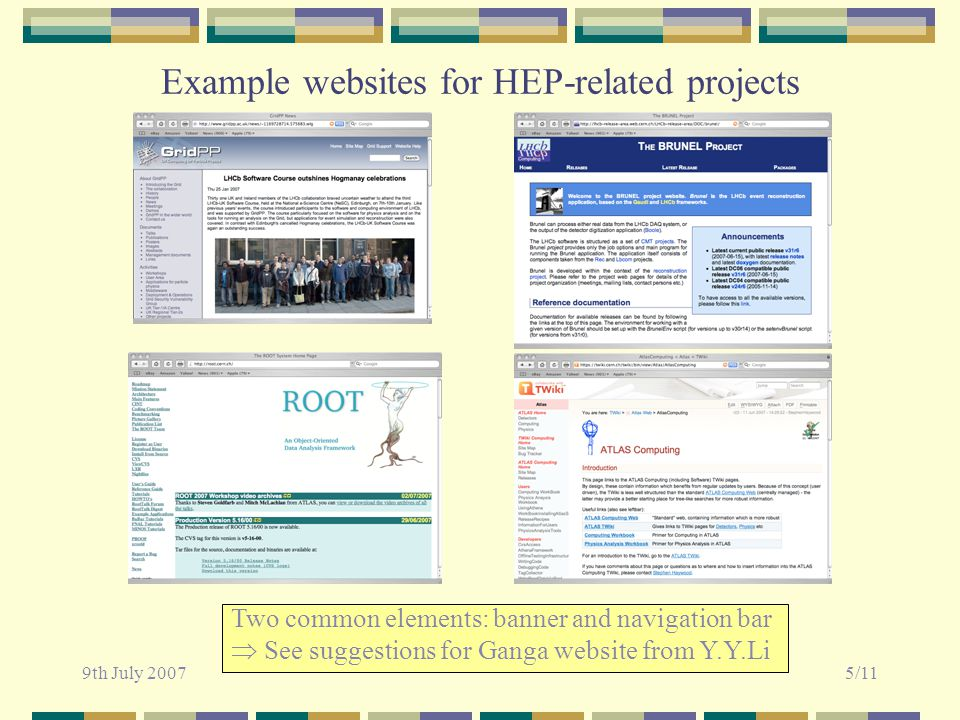 9th July 20075/11 Example websites for HEP-related projects Two common elements: banner and navigation bar  See suggestions for Ganga website from Y.Y.Li