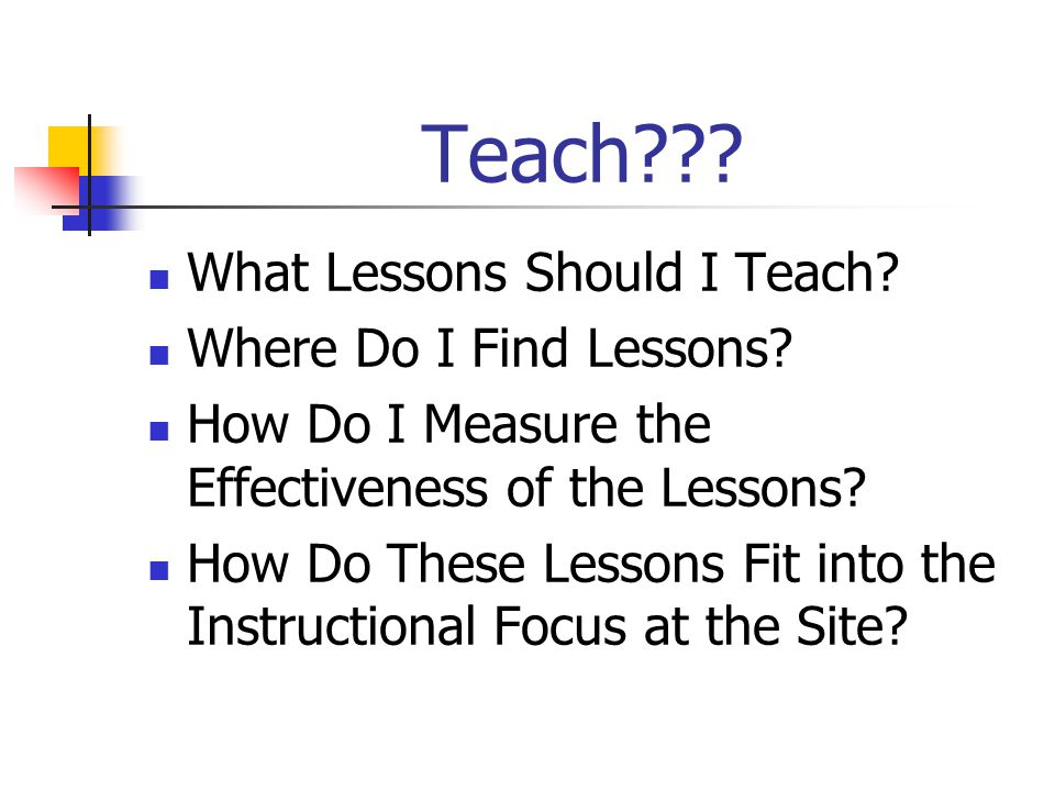Teach . What Lessons Should I Teach. Where Do I Find Lessons.