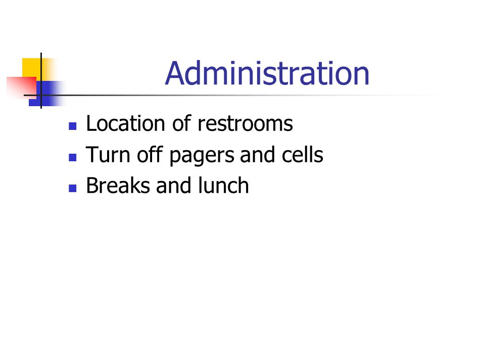 Administration Location of restrooms Turn off pagers and cells Breaks and lunch
