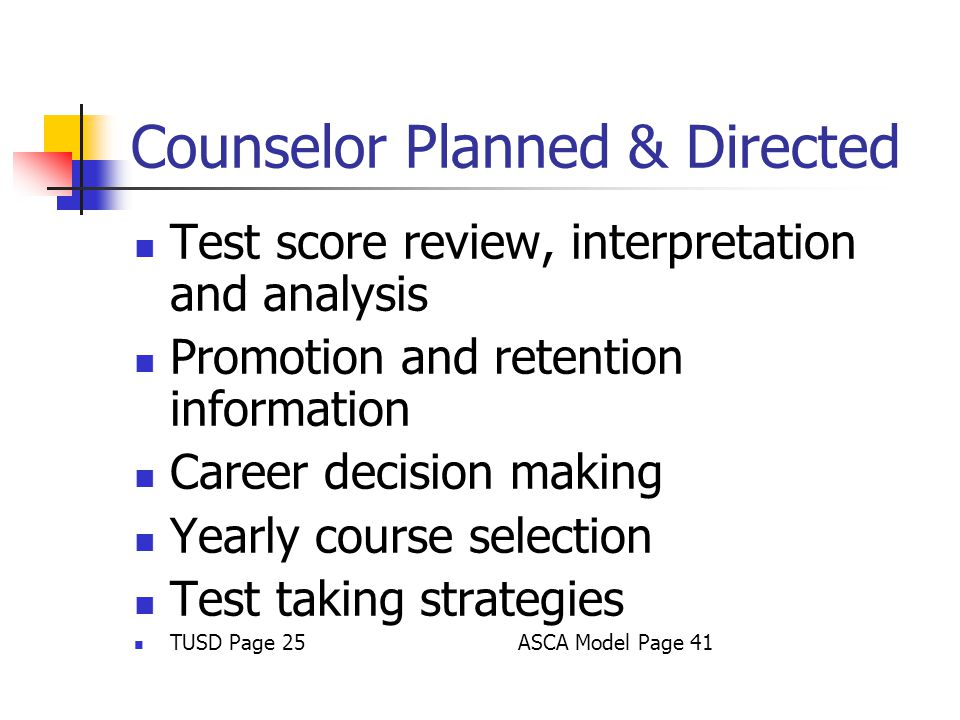 Counselor Planned & Directed Test score review, interpretation and analysis Promotion and retention information Career decision making Yearly course s