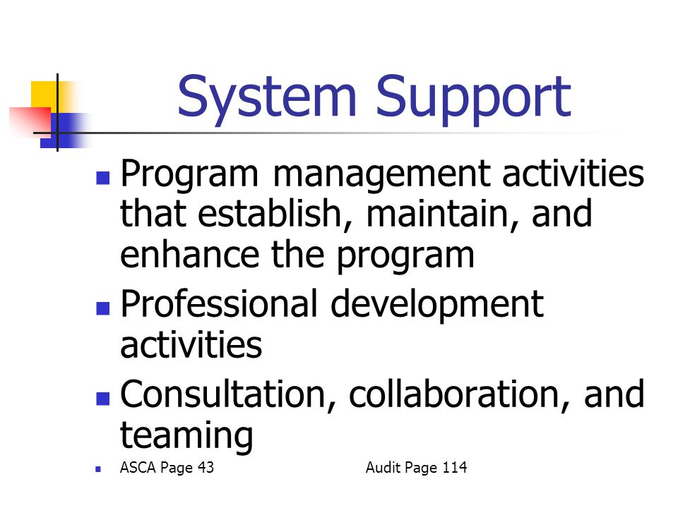 System Support Program management activities that establish, maintain, and enhance the program Professional development activities Consultation, collaboration, and teaming ASCA Page 43Audit Page 114
