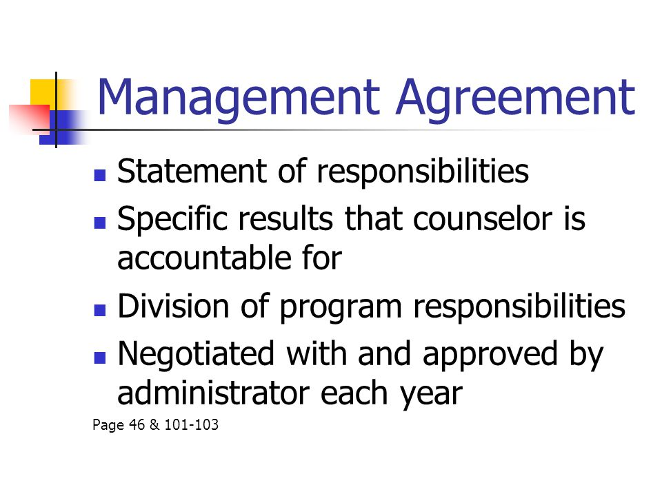 Management Agreement Statement of responsibilities Specific results that counselor is accountable for Division of program responsibilities Negotiated with and approved by administrator each year Page 46 & 101-103