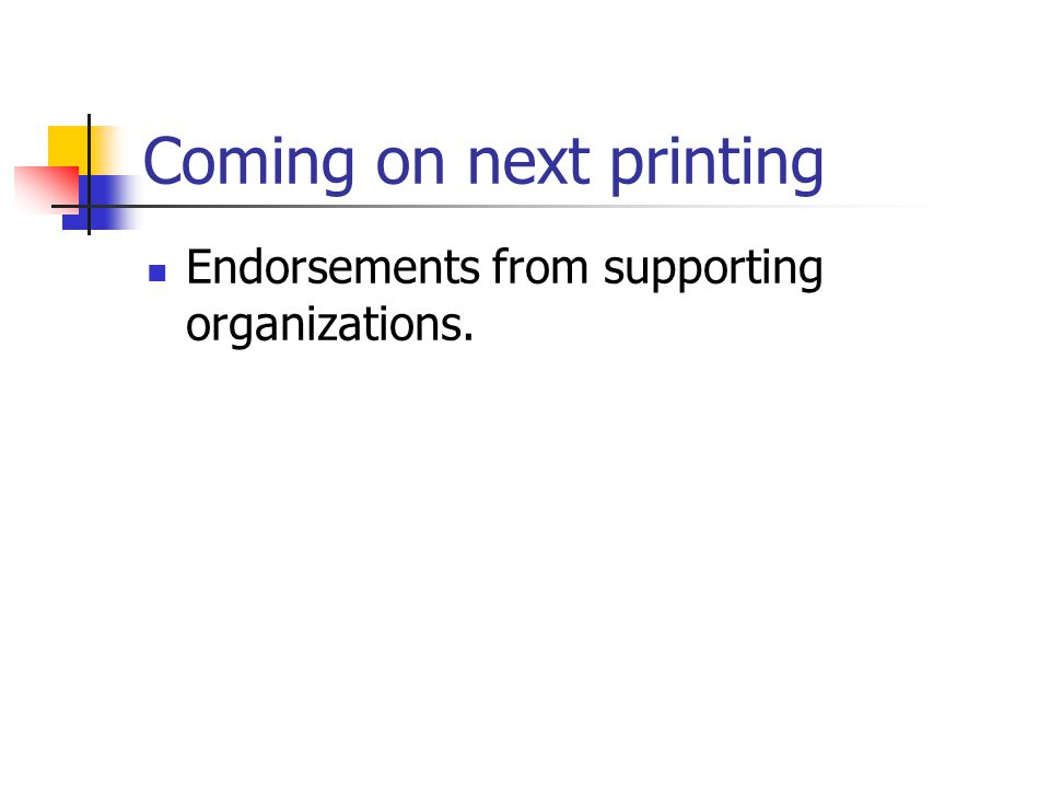 Coming on next printing Endorsements from supporting organizations.