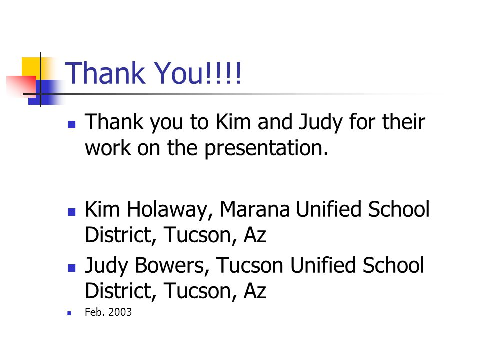 Thank You!!!! Thank you to Kim and Judy for their work on the presentation. Kim Holaway, Marana Unified School District, Tucson, Az Judy Bowers, Tucso