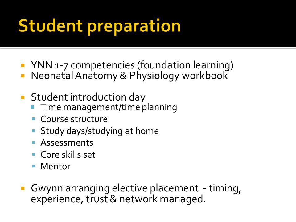 YNN 1-7 competencies (foundation learning)  Neonatal Anatomy & Physiology workbook  Student introduction day  Time management/time planning  Cou