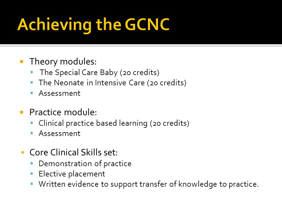 GCNC 2011-12 Course structure Semester 1 (Sept – Jan) Assessment: January submission Semester 2a (Jan – May) Assessment: May submission The Special Care Baby  Teaching Dates: o September 27 th, 28 th & 29 th.
