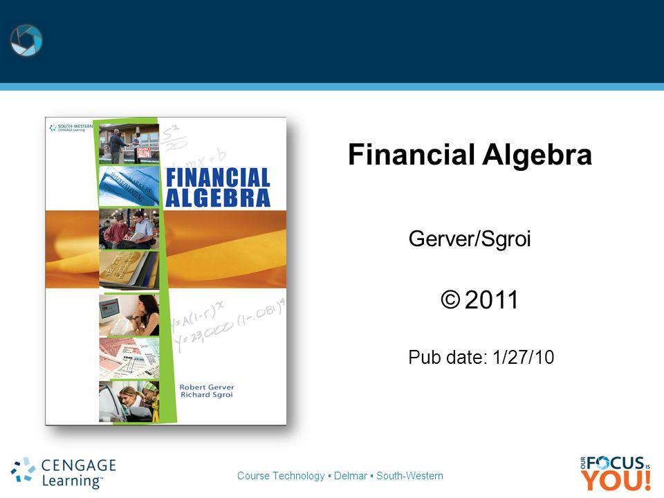 Course Technology ▪ Delmar ▪ South-Western Financial Algebra Gerver/Sgroi © 2011 Pub date: 1/27/10