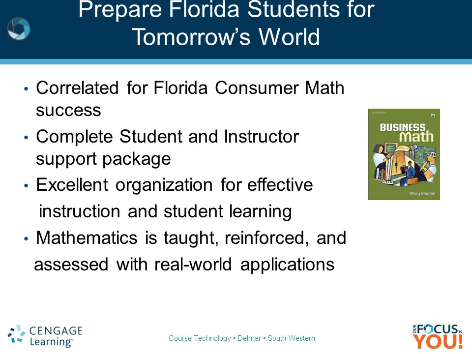 Course Technology ▪ Delmar ▪ South-Western Correlated for Florida Consumer Math success Complete Student and Instructor support package Excellent orga