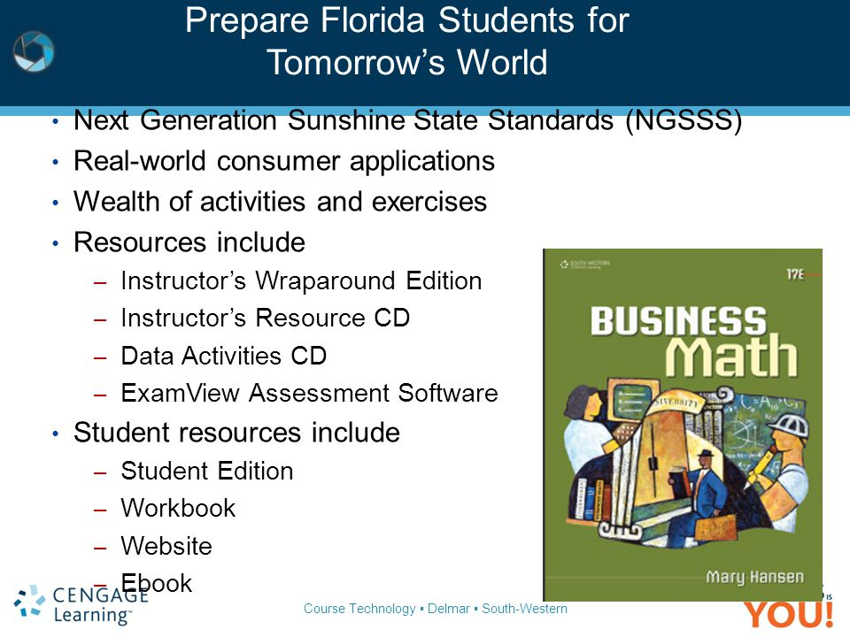 Course Technology ▪ Delmar ▪ South-Western Prepare Florida Students for Tomorrow's World Next Generation Sunshine State Standards (NGSSS) Real-world c
