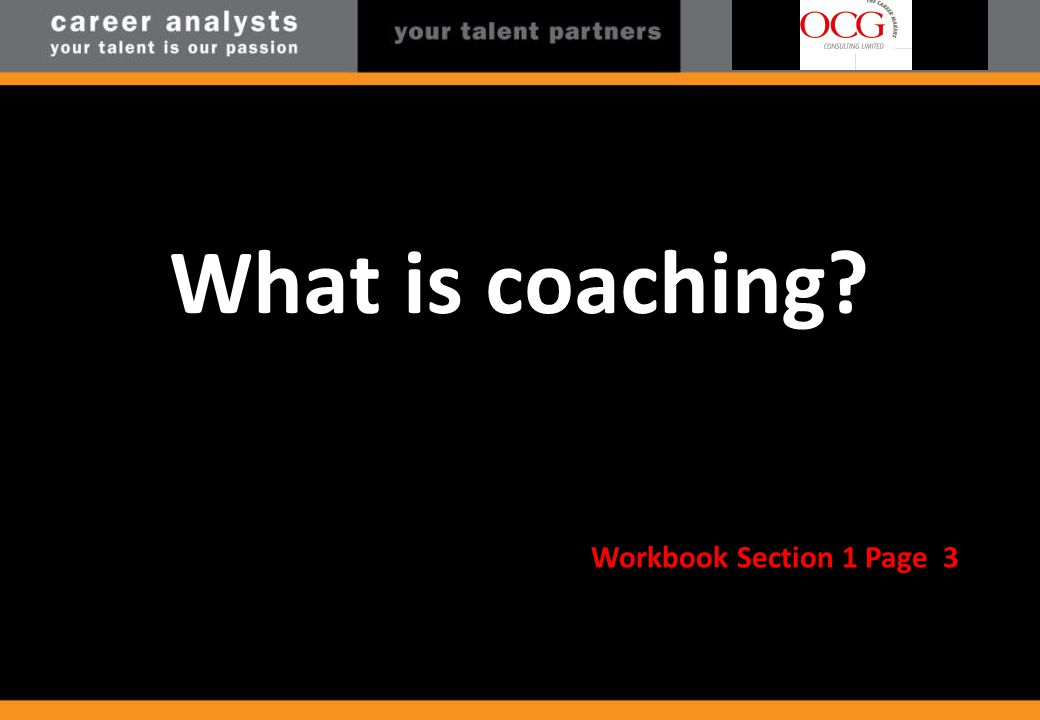 What is coaching? Workbook Section 1 Page 3