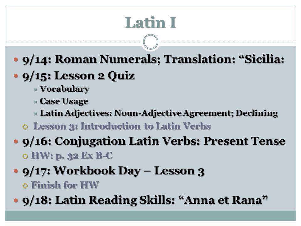 "Latin I 9/14: Roman Numerals; Translation: ""Sicilia: 9/14: Roman Numerals; Translation: ""Sicilia: 9/15: Lesson 2 Quiz 9/15: Lesson 2 Quiz  Vocabulary"