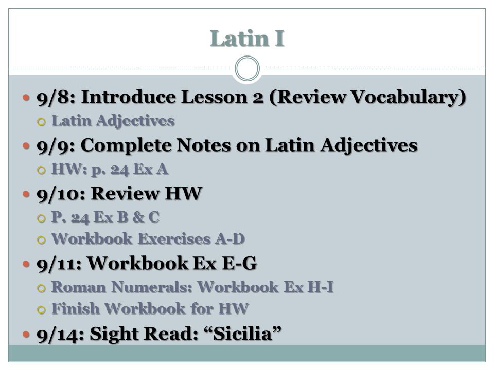 Latin I 9/8: Introduce Lesson 2 (Review Vocabulary) 9/8: Introduce Lesson 2 (Review Vocabulary)  Latin Adjectives 9/9: Complete Notes on Latin Adject