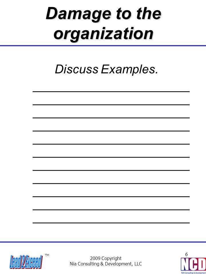 TM 2009 Copyright Nia Consulting & Development, LLC 6 Damage to the organization Discuss Examples. _______________________ _______________________ ___