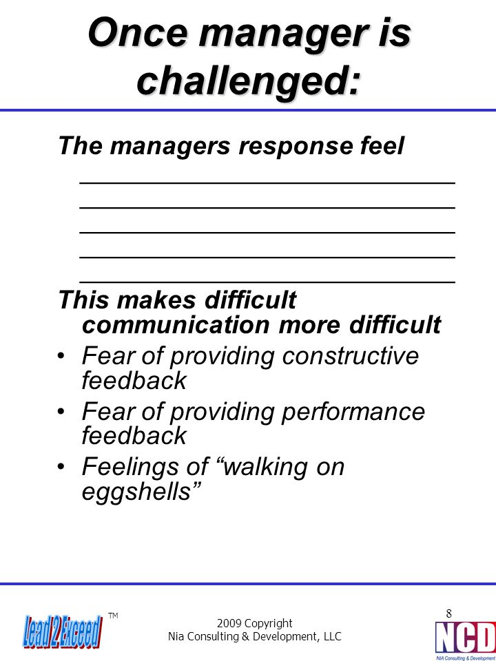 TM 2009 Copyright Nia Consulting & Development, LLC 8 Once manager is challenged: The managers response feel __________________________ ______________