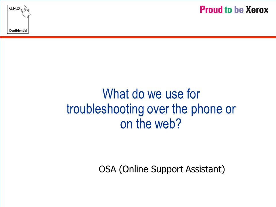 What do we use for troubleshooting over the phone or on the web OSA (Online Support Assistant)