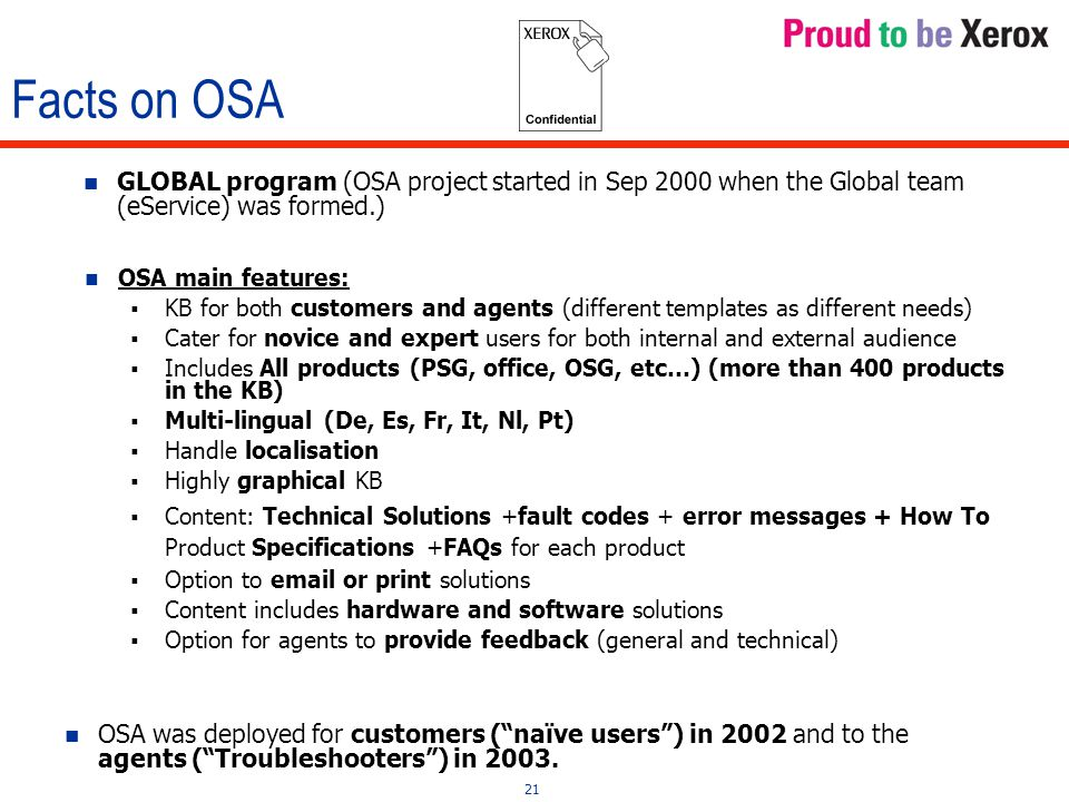 21 Facts on OSA GLOBAL program (OSA project started in Sep 2000 when the Global team (eService) was formed.) OSA was deployed for customers ( naïve users ) in 2002 and to the agents ( Troubleshooters ) in 2003.