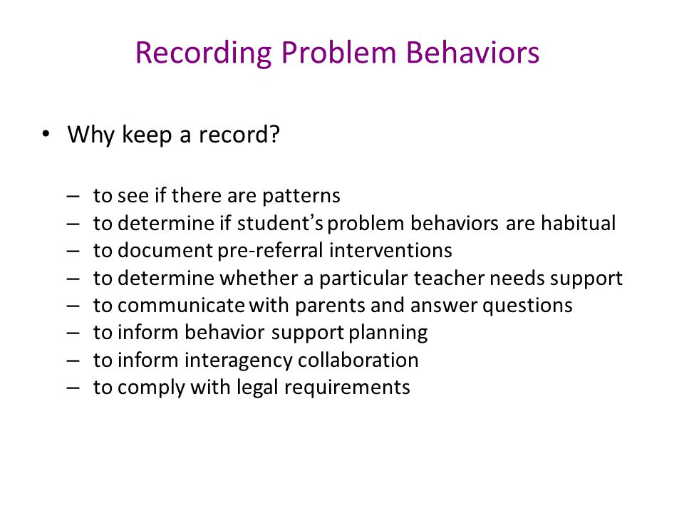 Recording Problem Behaviors Why keep a record.