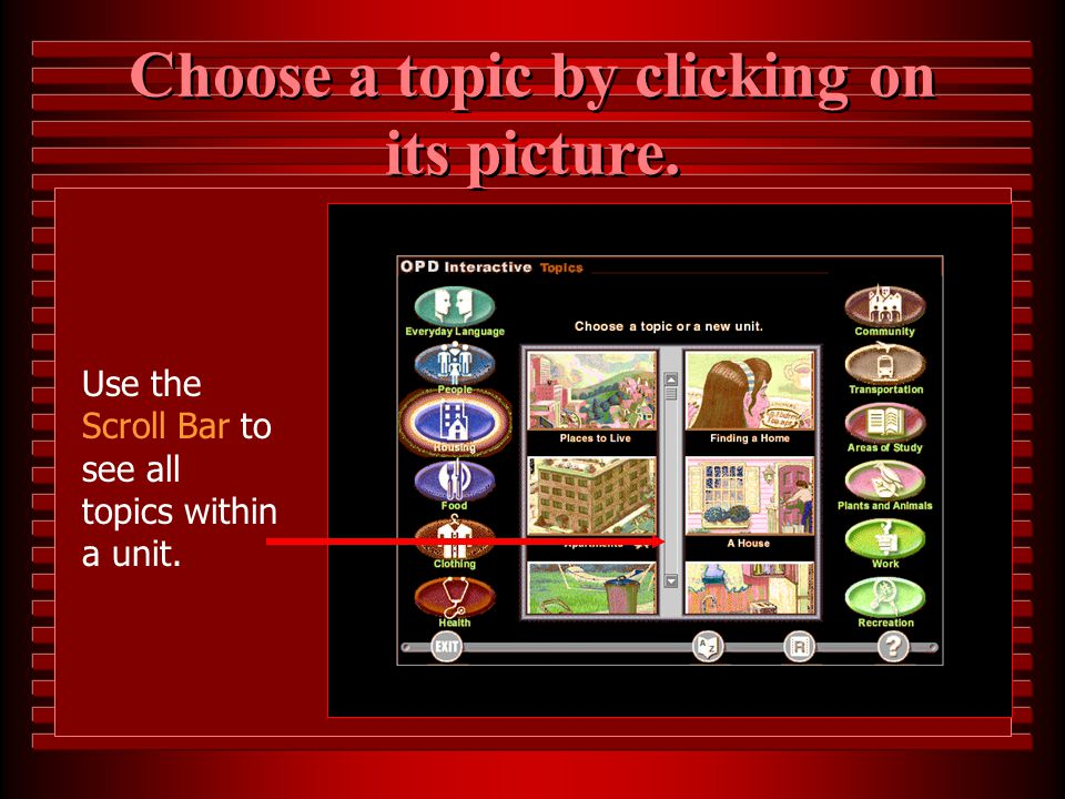 Step 3: Choosing a Topic u There are 128 topics in the twelve units. u The topic screen shows the topics from the unit selected. u The pictures that r