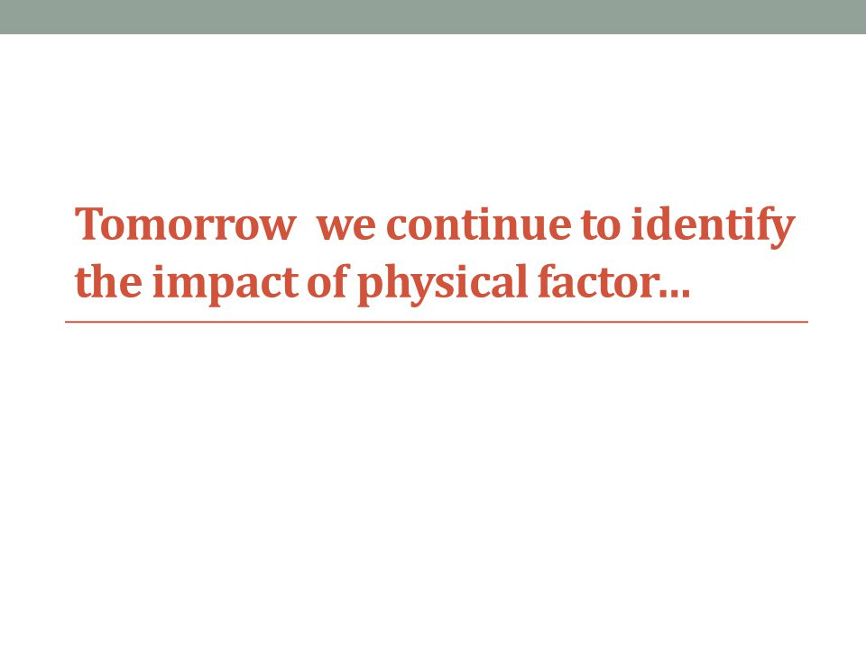 Tomorrow we continue to identify the impact of physical factor…
