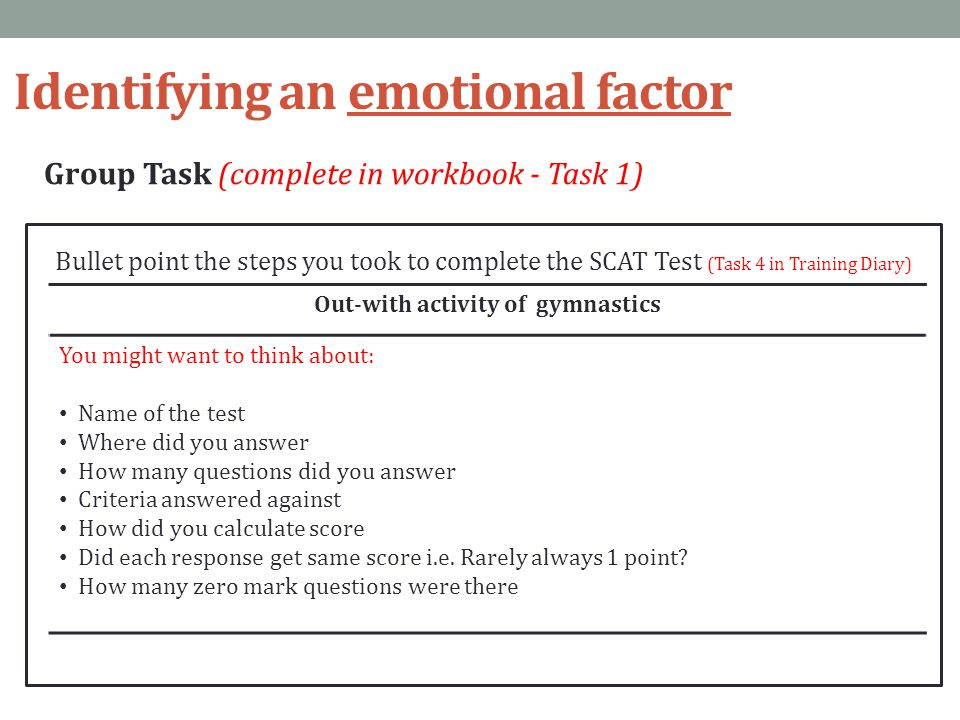 Identifying an emotional factor Group Task (complete in workbook - Task 1) Bullet point the steps you took to complete the SCAT Test (Task 4 in Traini