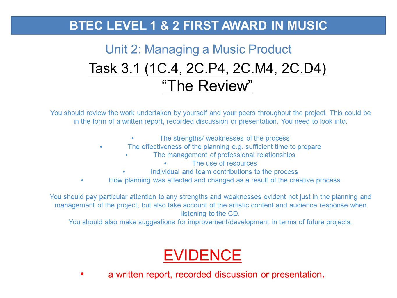 Unit 2: Managing a Music Product Task 3.1 (1C.4, 2C.P4, 2C.M4, 2C.D4) The Review You should review the work undertaken by yourself and your peers throughout the project.