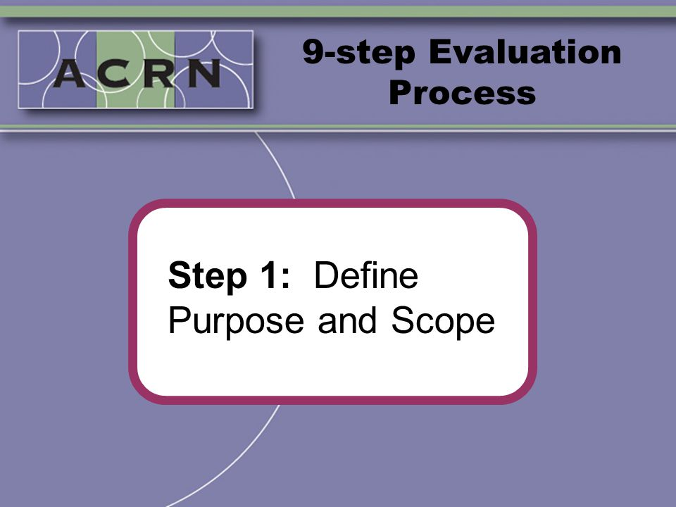 9-step Evaluation Process Step 1: Define Purpose and Scope